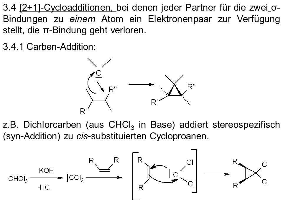 3.4 [2+1]-Cycloadditionen, bei denen jeder Partner für die zwei σ-Bindungen zu einem Atom ein Elektronenpaar zur Verfügung stellt, die π-Bindung geht verloren.